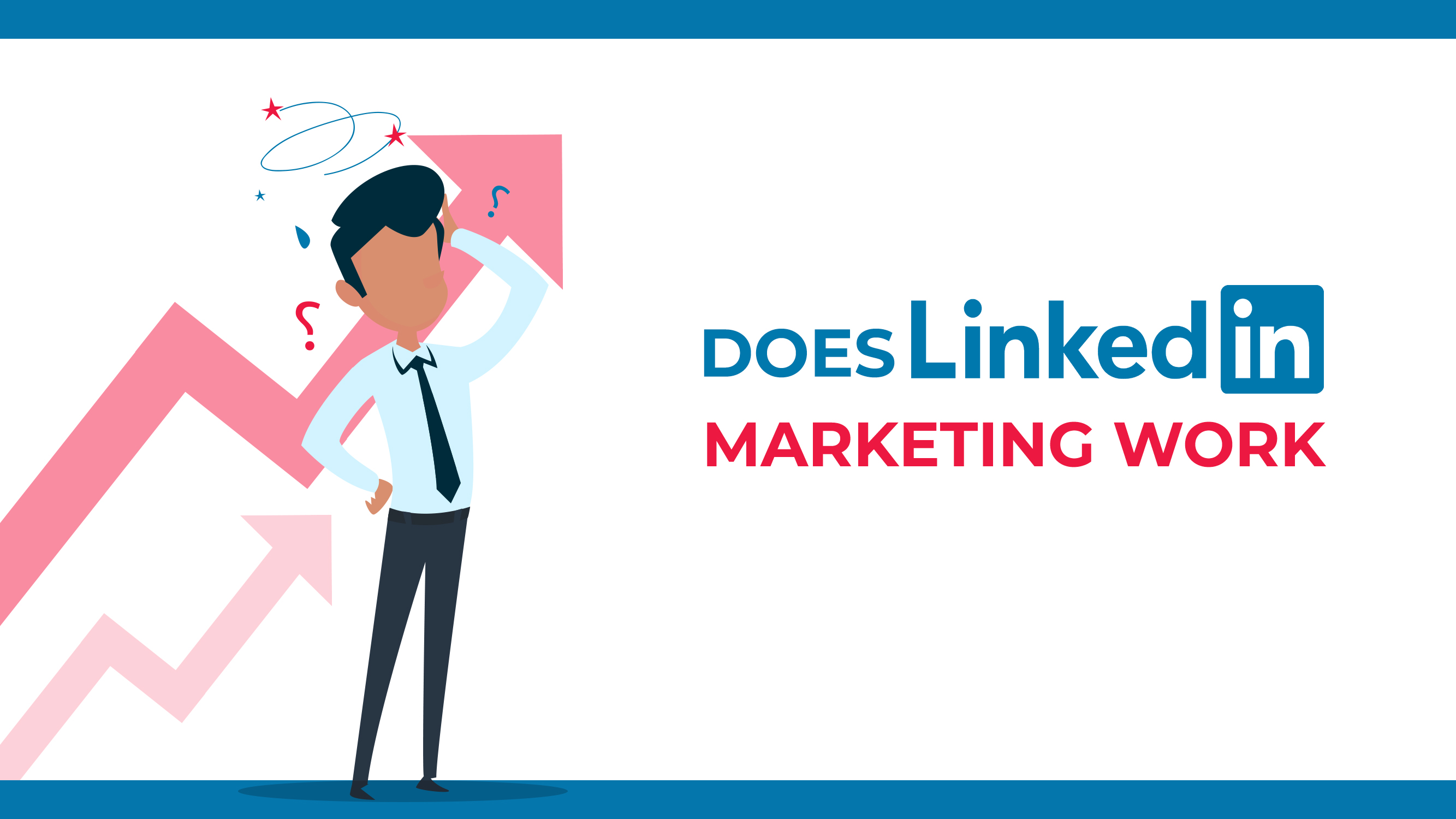 O marketing do LinkedIn funciona?