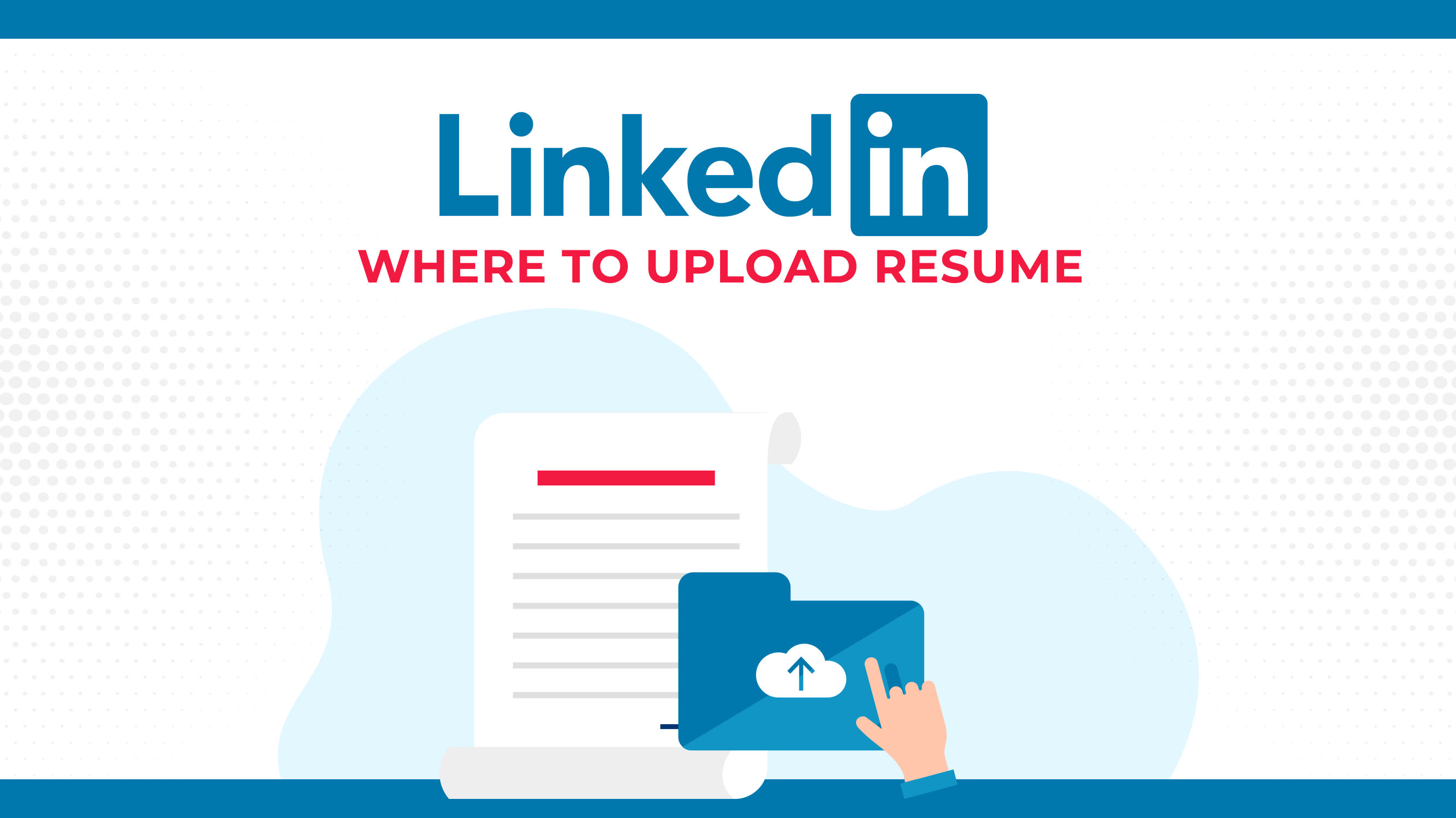Add Your Resume LinkedIn: Where To Upload
