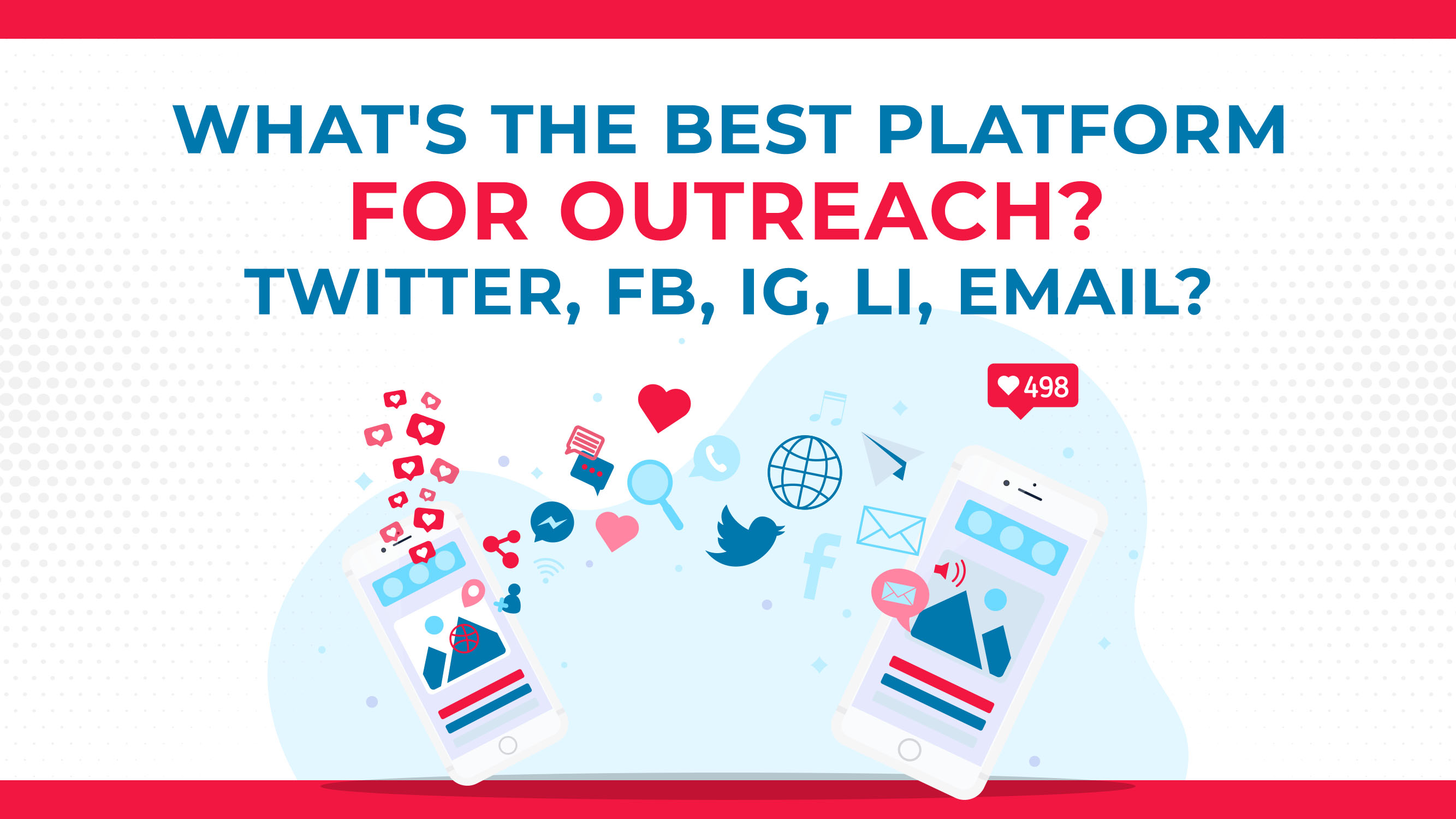 What's The Best Platform For Outreach: Twitter, Facebook, Instagram, LinkedIn, Or Email?