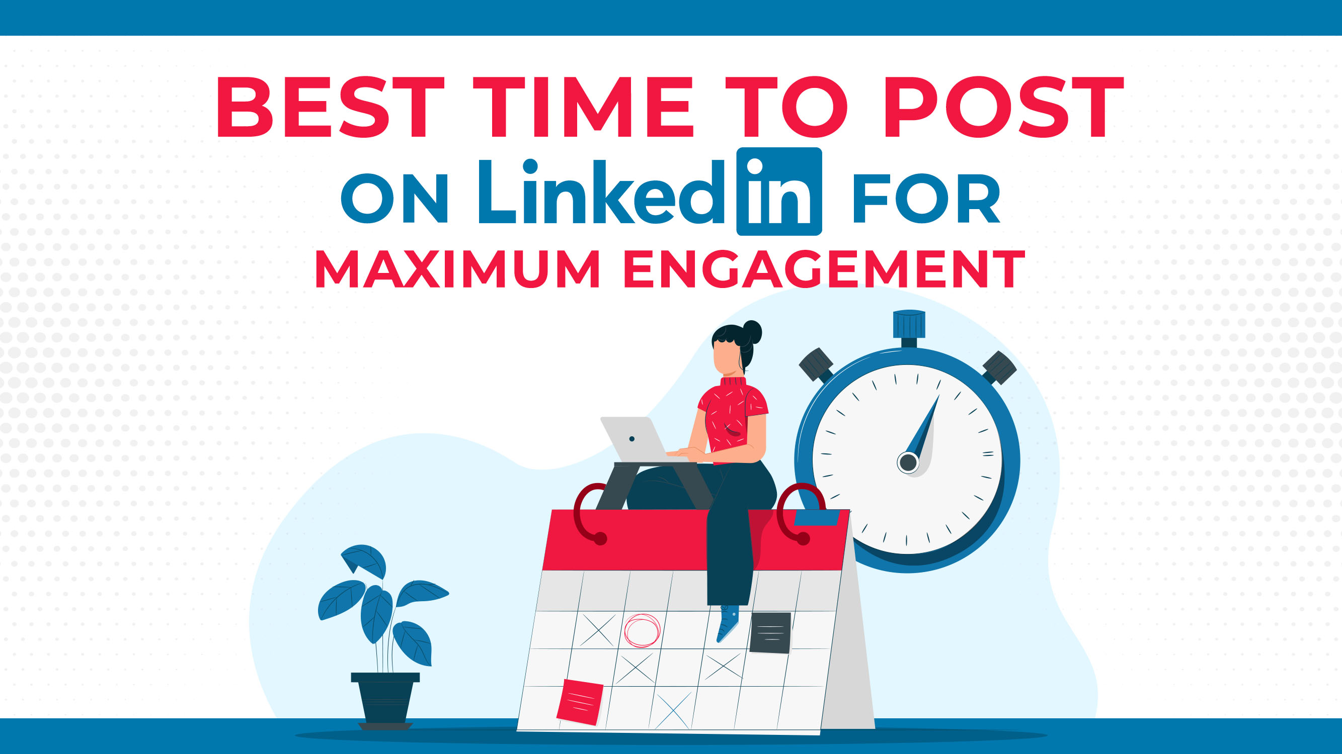 Best Time To Post On LinkedIn For Maximum Engagement