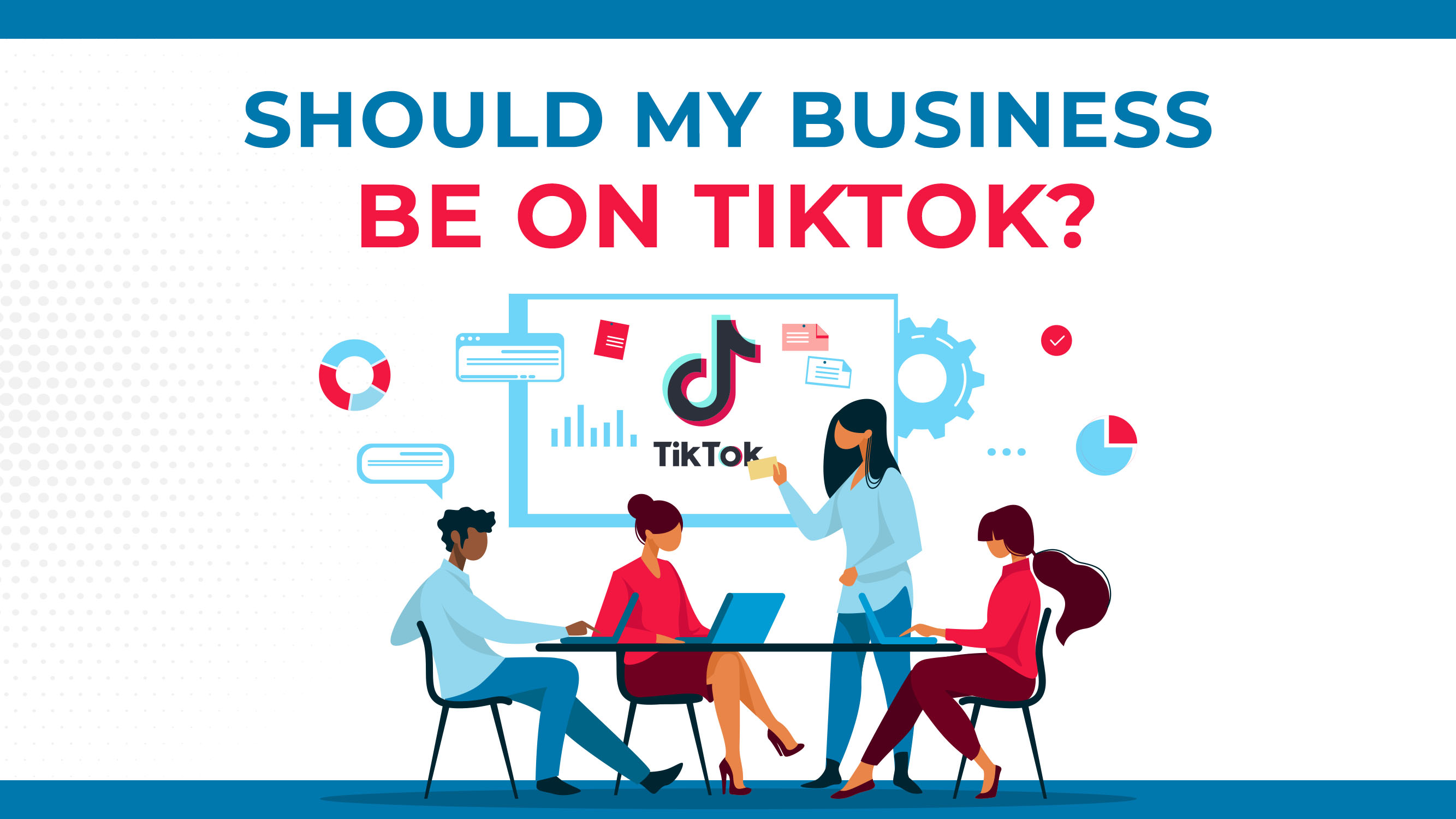 Should My Business Be On TikTok?