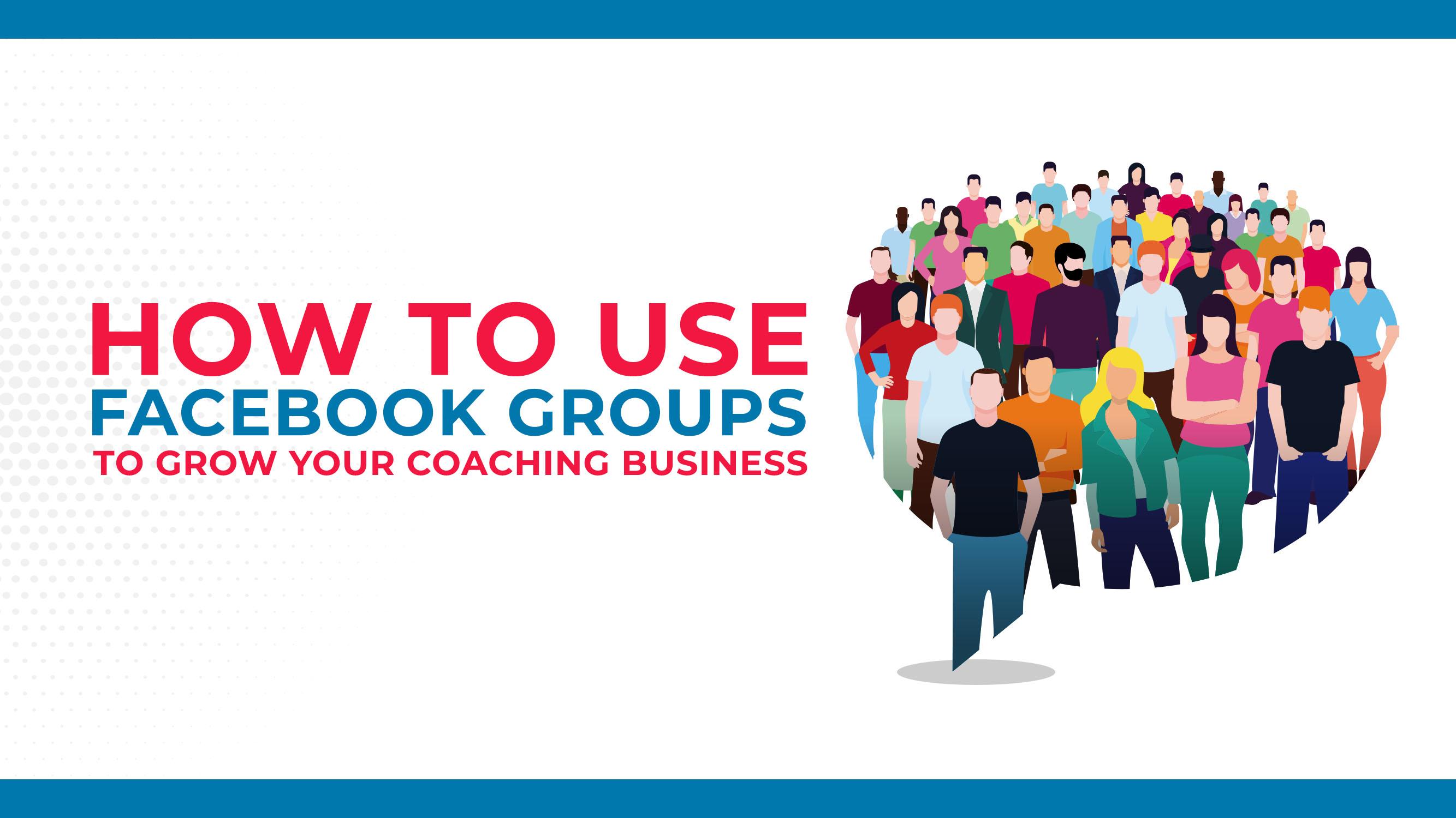 Como usar os grupos do Facebook para aumentar seu negócio de Coaching