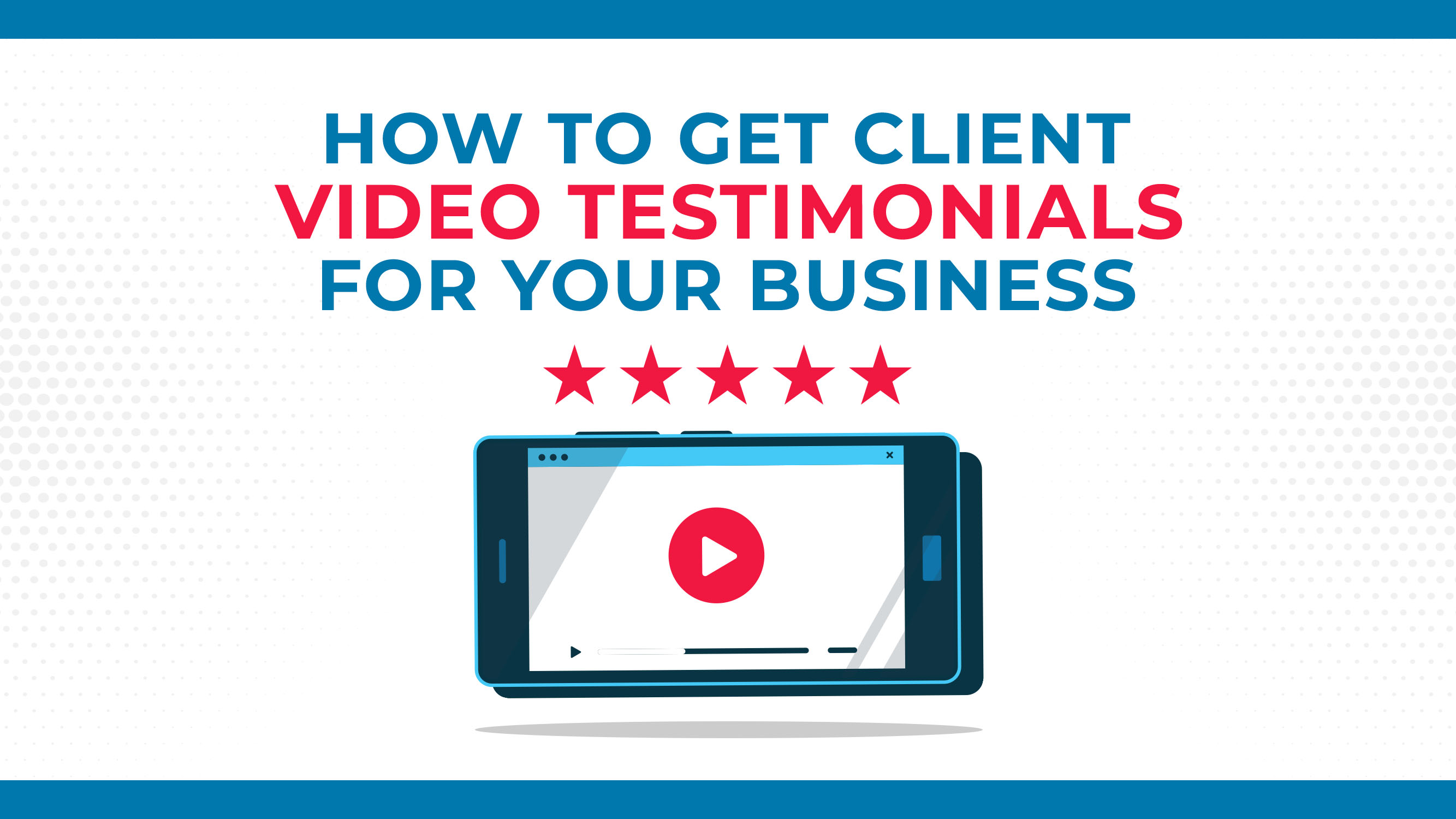 How To Get Client Video Testimonials For Your Business