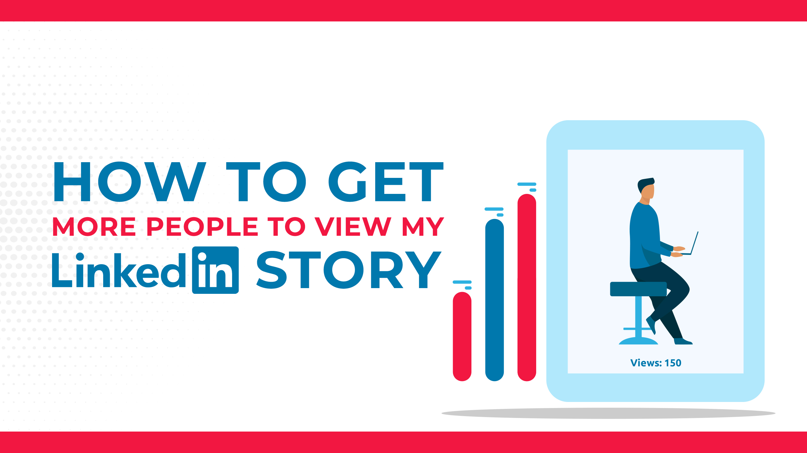 How To Get More People To View My LinkedIn Story