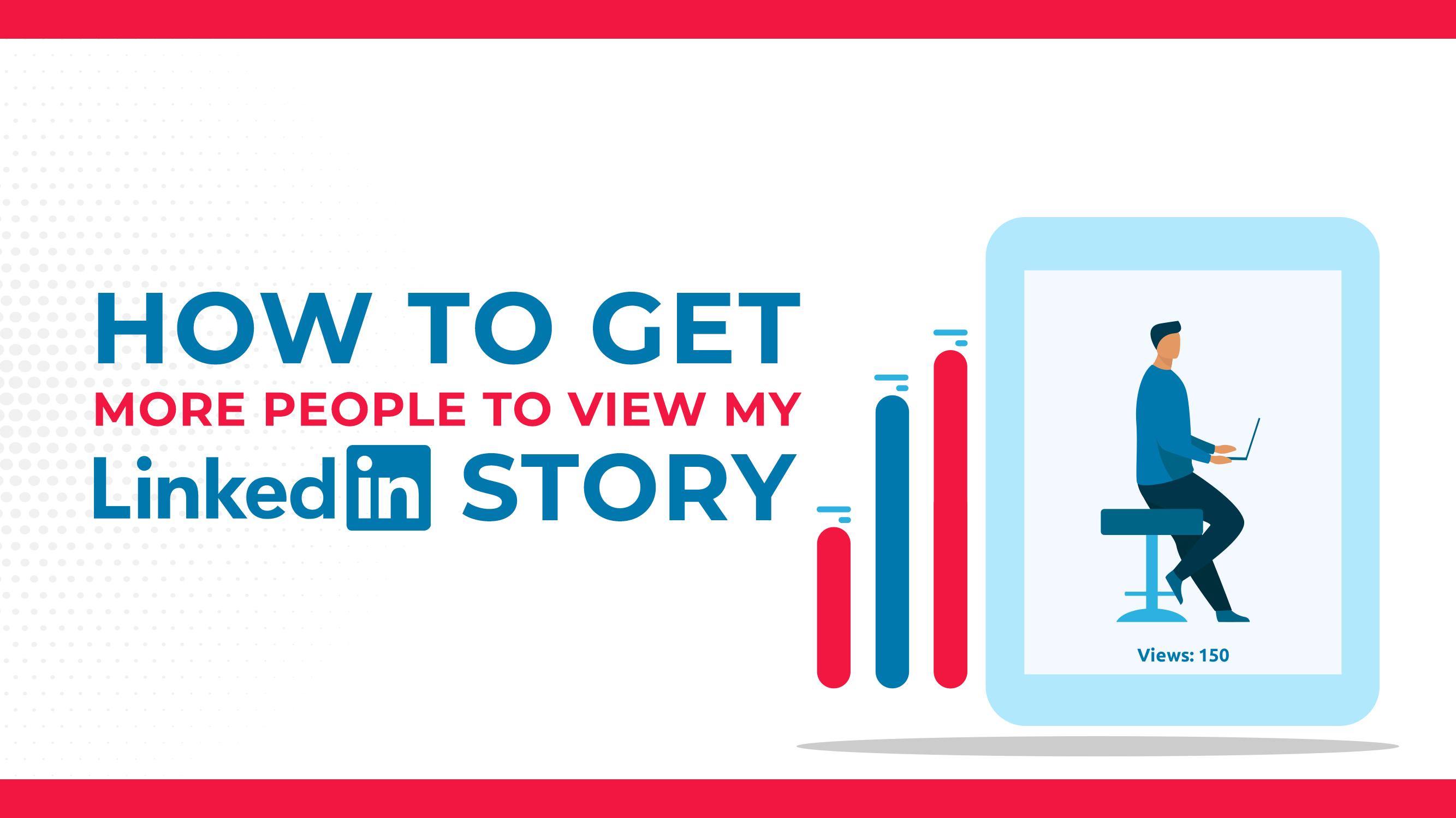 Como conseguir mais pessoas para ver a minha história no LinkedIn