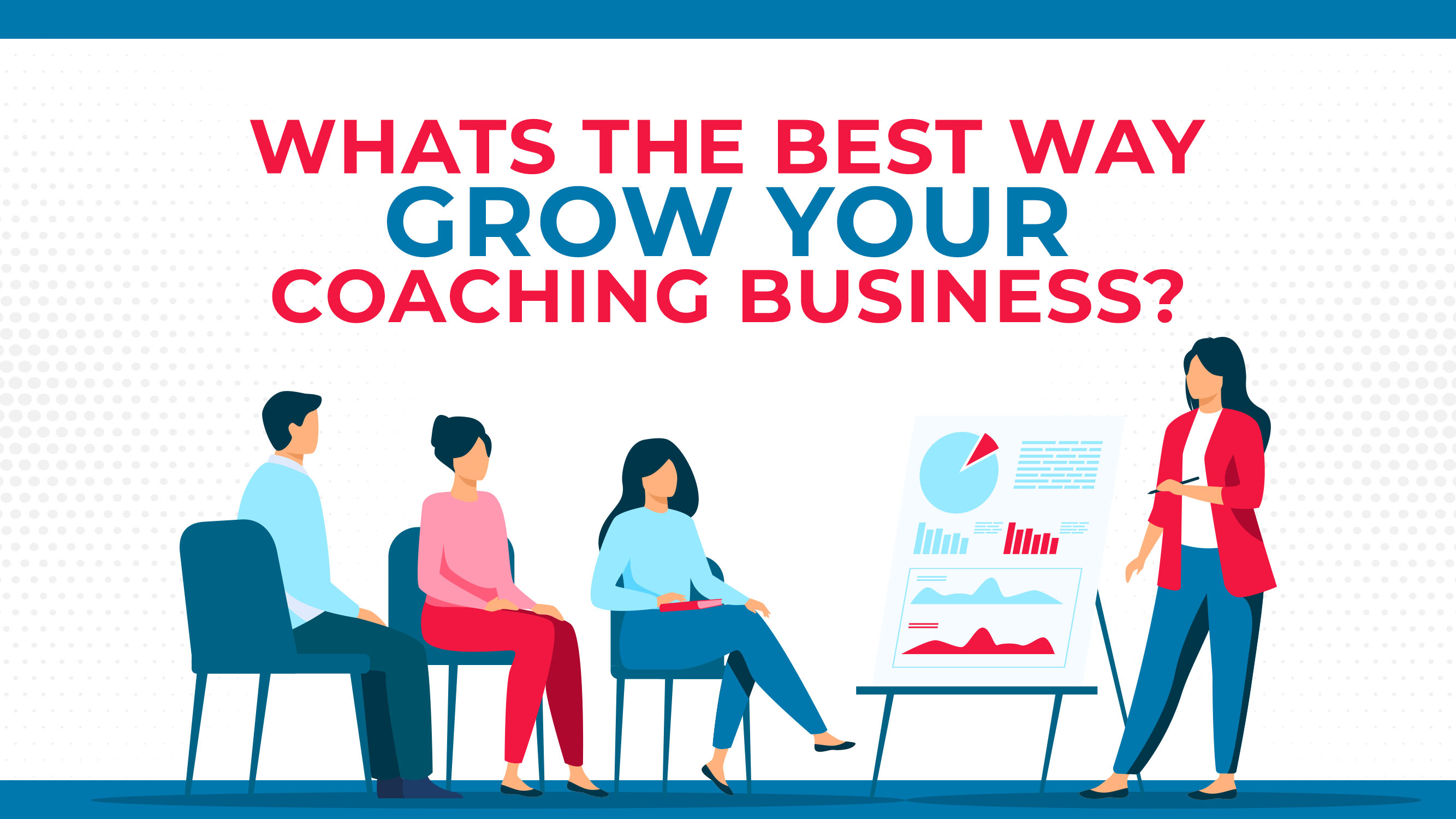 What's The Best Way To Grow Your Coaching Business?