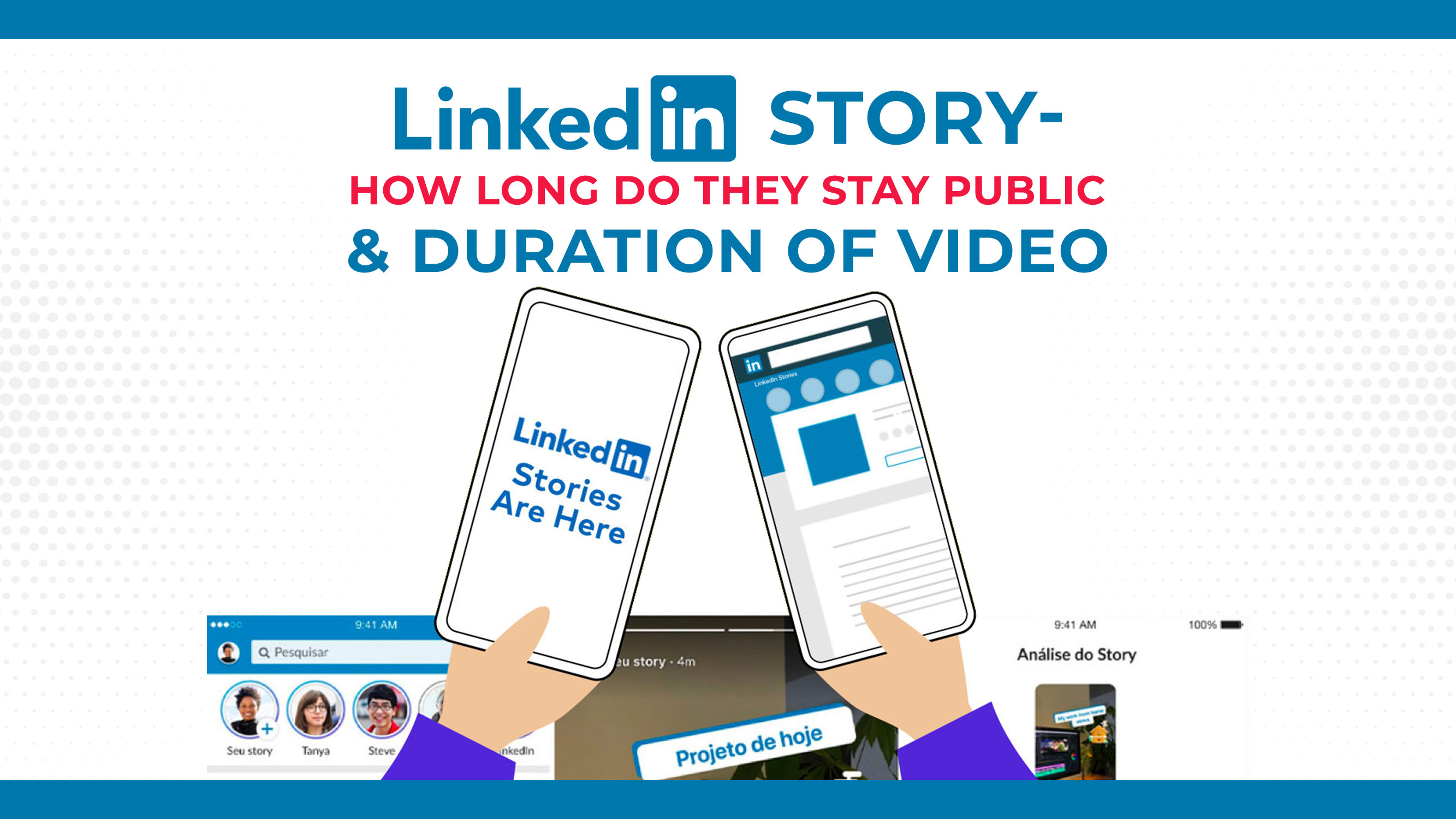 LinkedIn Stories: How Long Do They Stay Public?