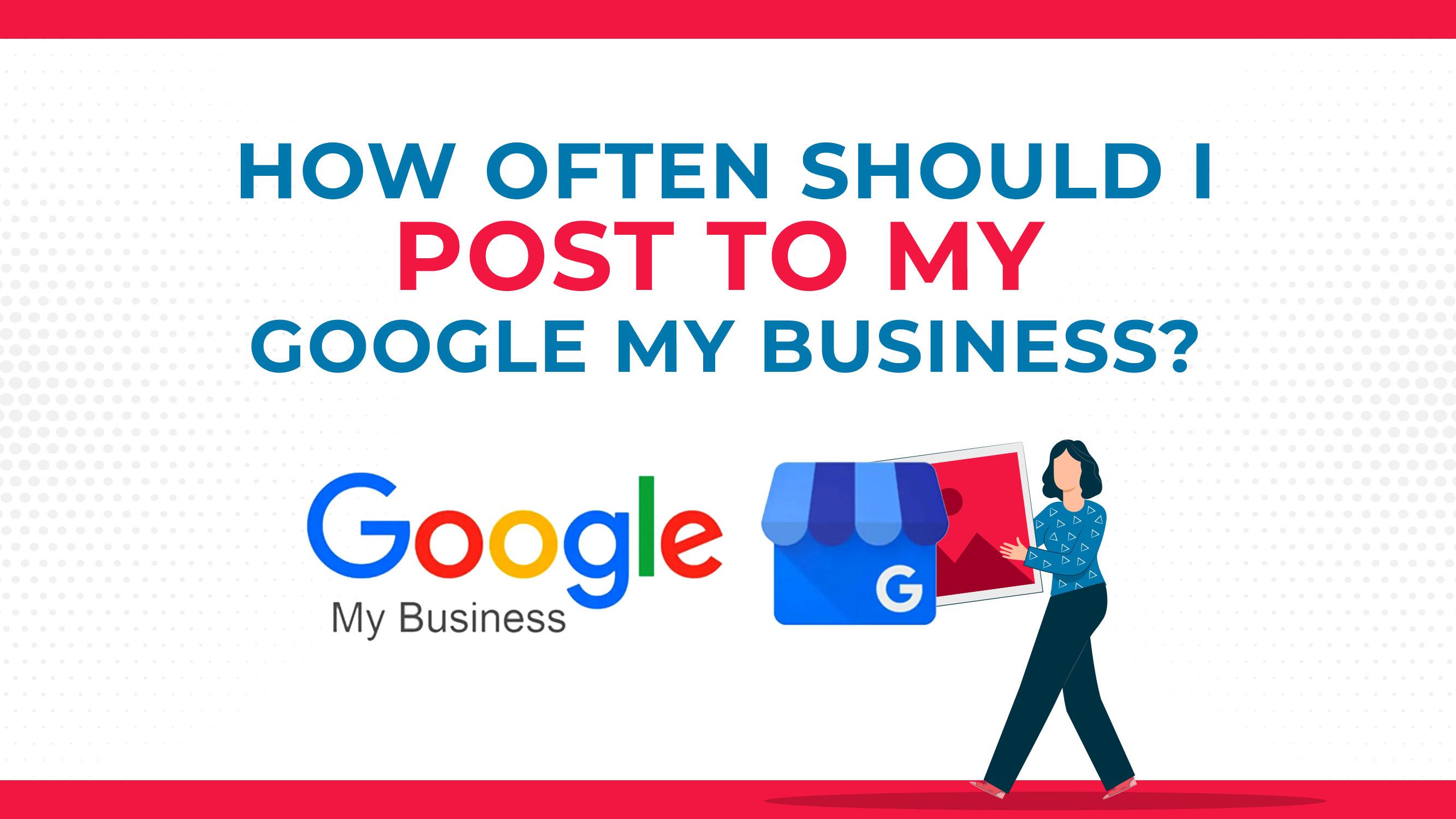 我应该多久在Google My Business上发布一次?