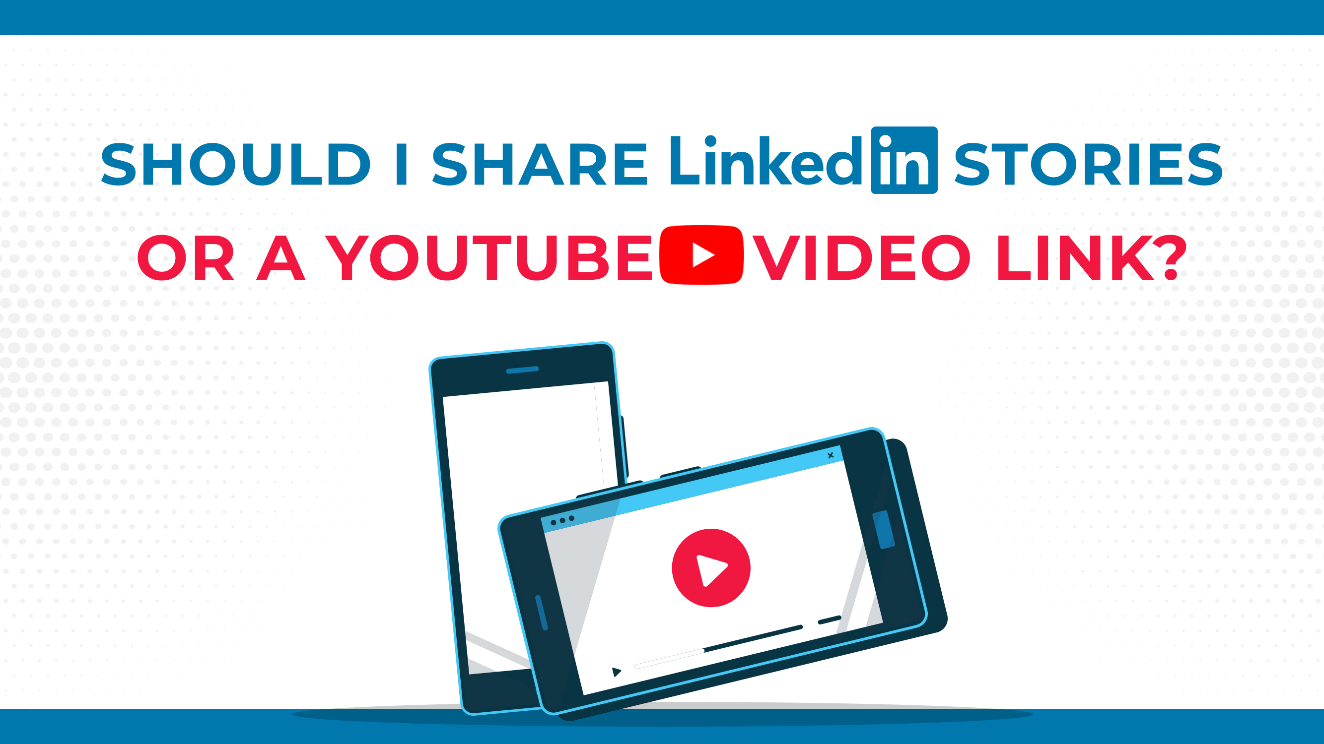 ¿Debería compartir historias de LinkedIn o un enlace de video de YouTube?