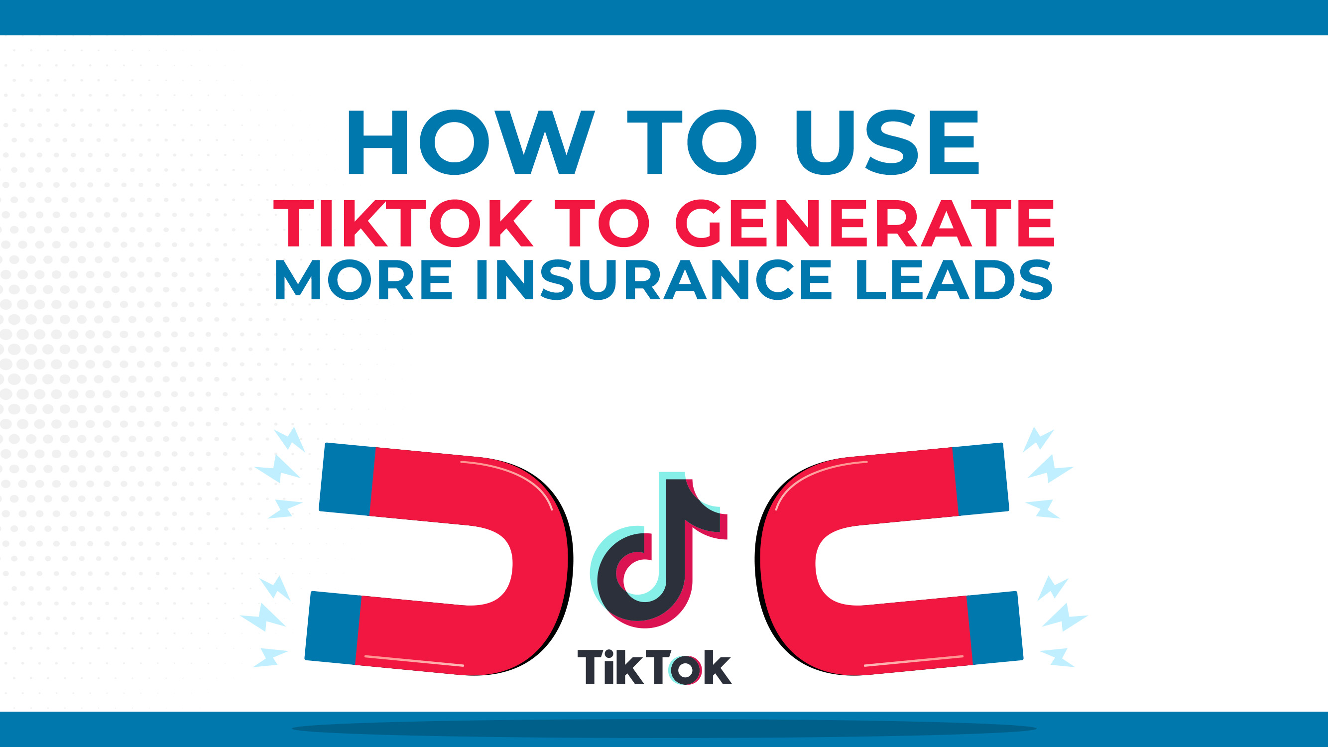 How To Use TikTok To Generate More Insurance Leads