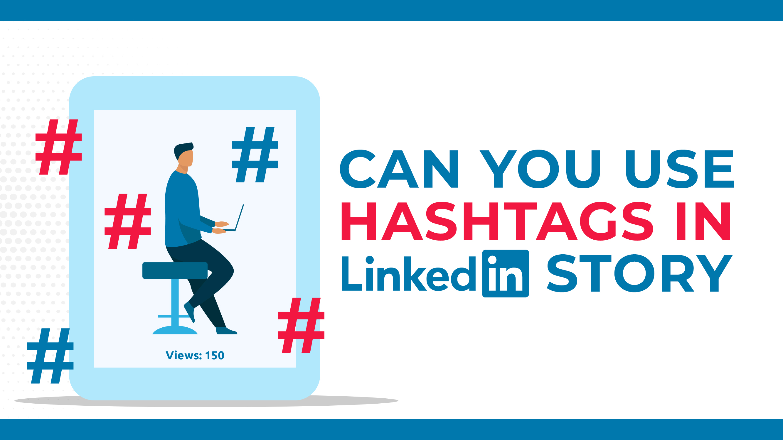 Can You Use Hashtags In LinkedIn Stories?