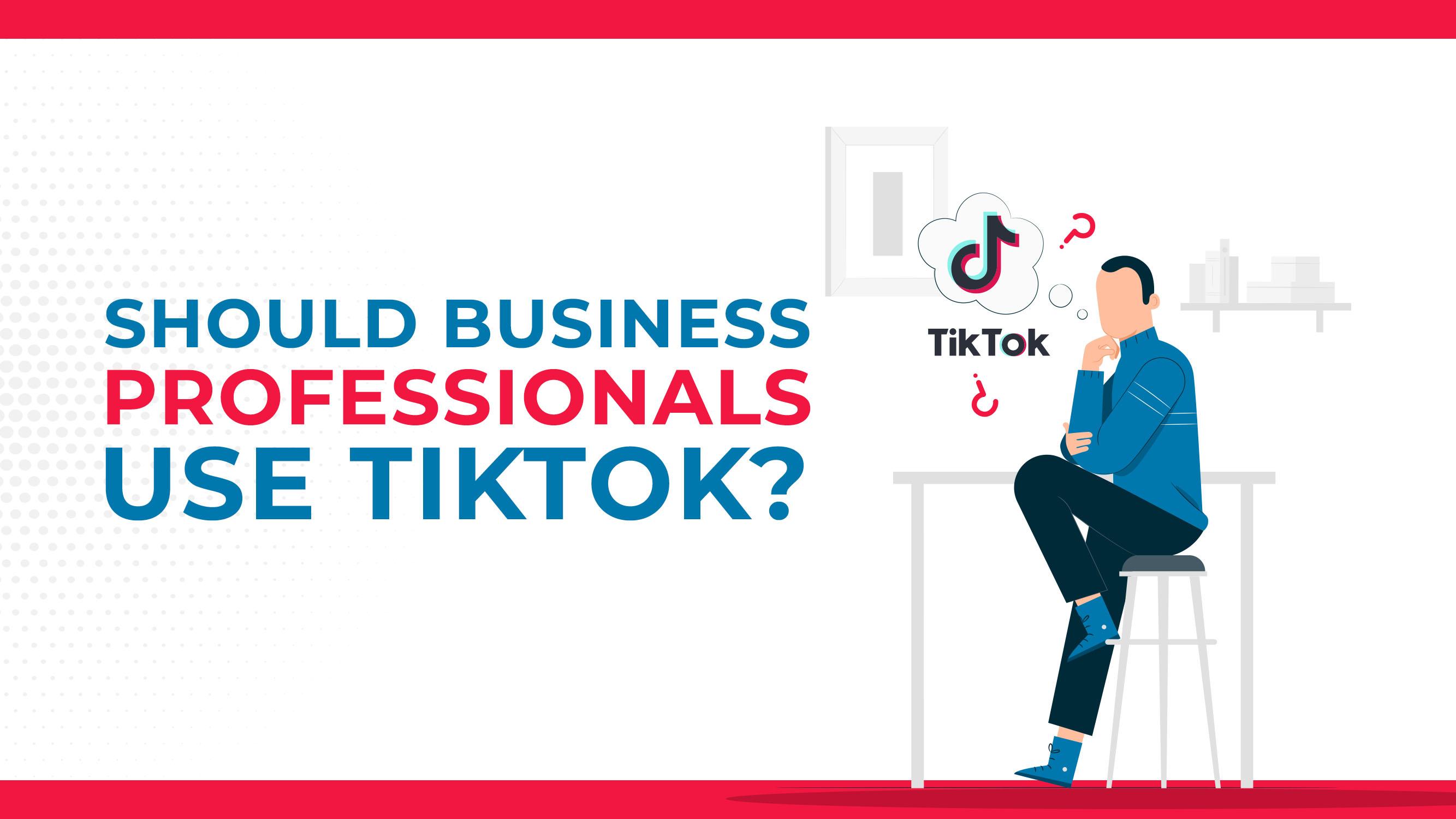 I professionisti del business dovrebbero usare TikTok?