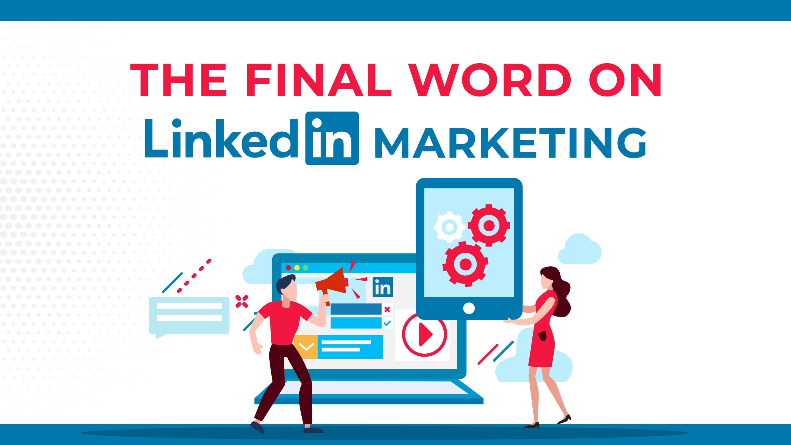 A palavra final sobre o marketing do LinkedIn