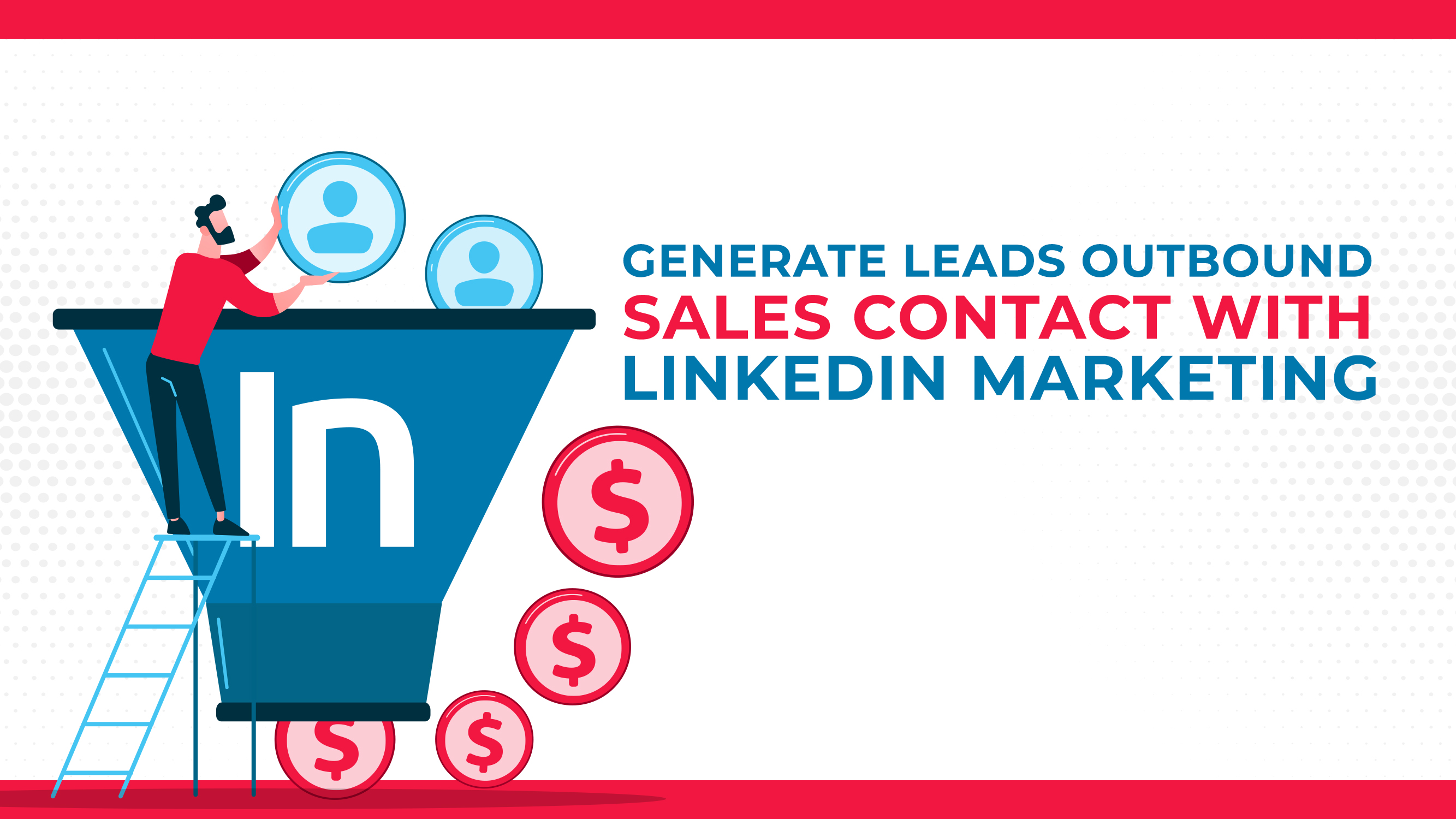 Generate Leads Outbound Sales Contact With LinkedIn Marketing