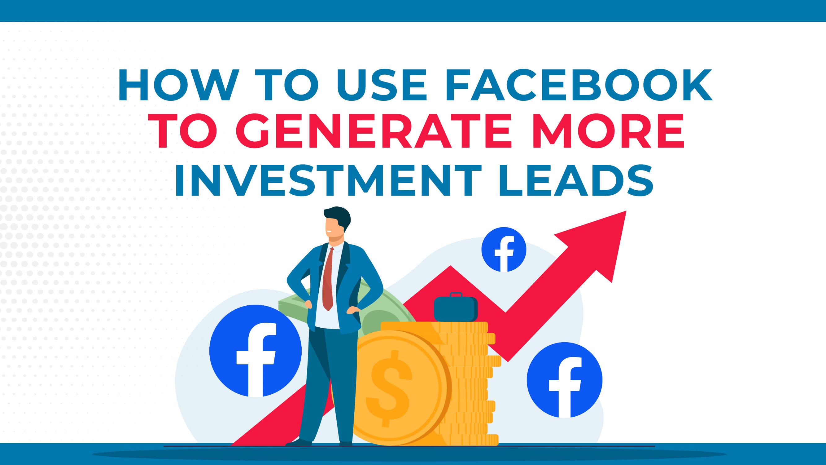 Comment utiliser Facebook pour générer davantage de pistes d'investissement