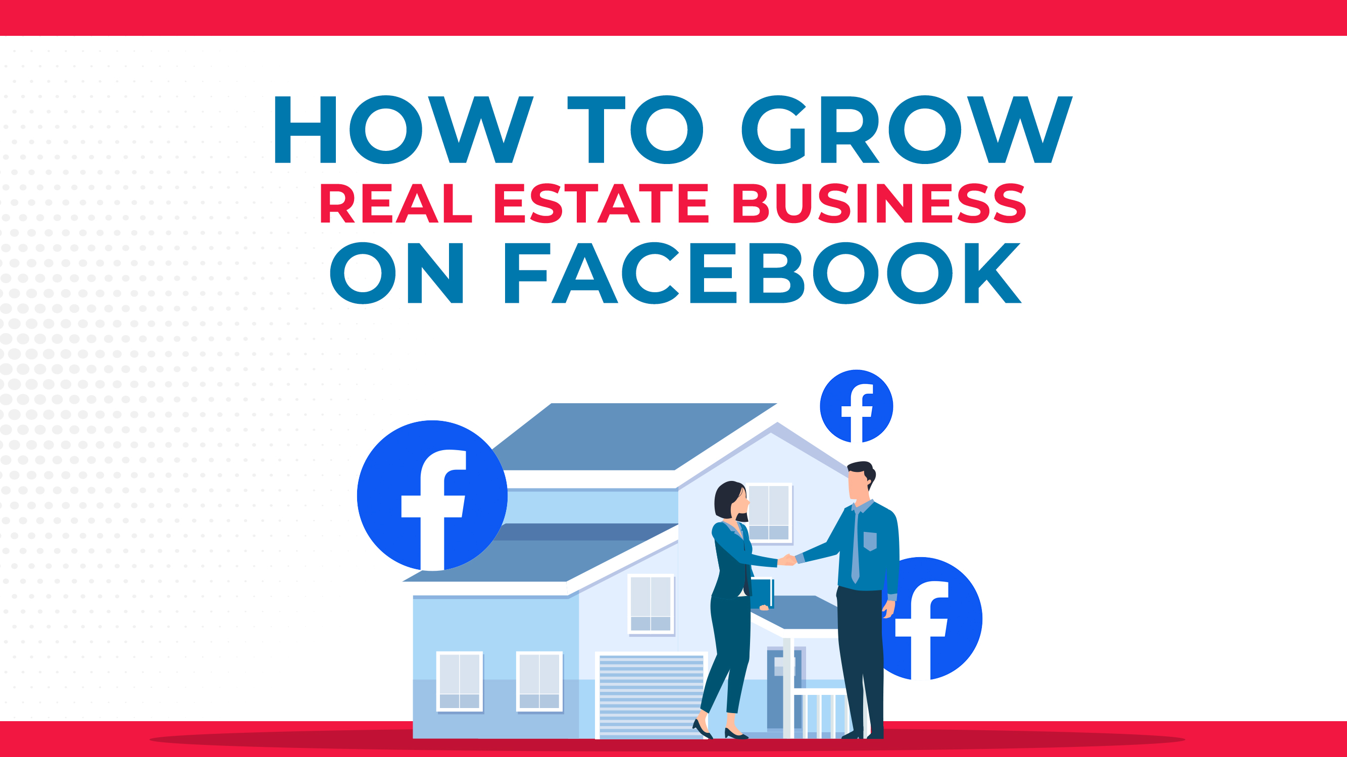 How To Grow Your Real Estate Business On Facebook
