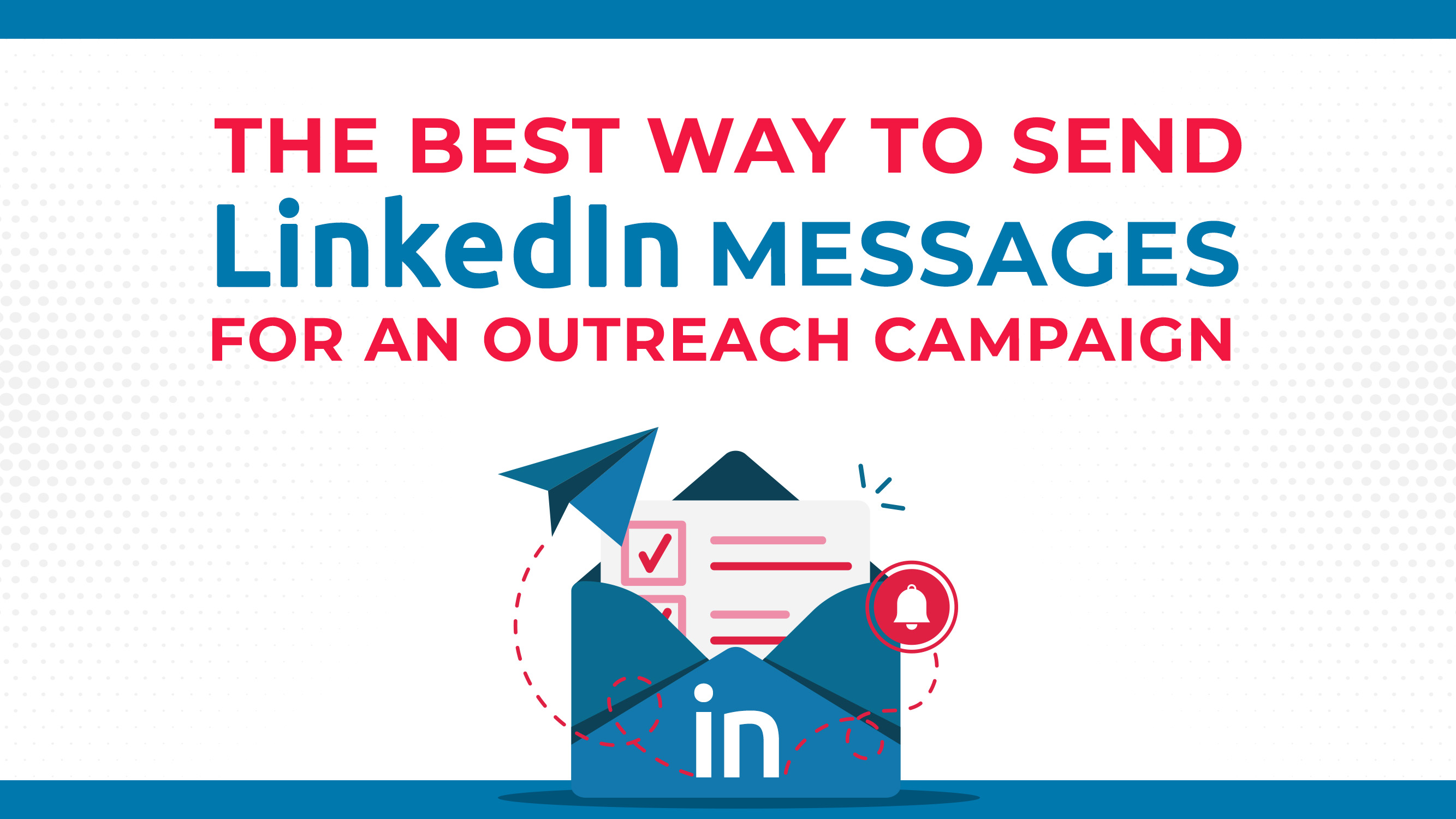 The Best Way To Send LinkedIn Messages For An Outreach Campaign