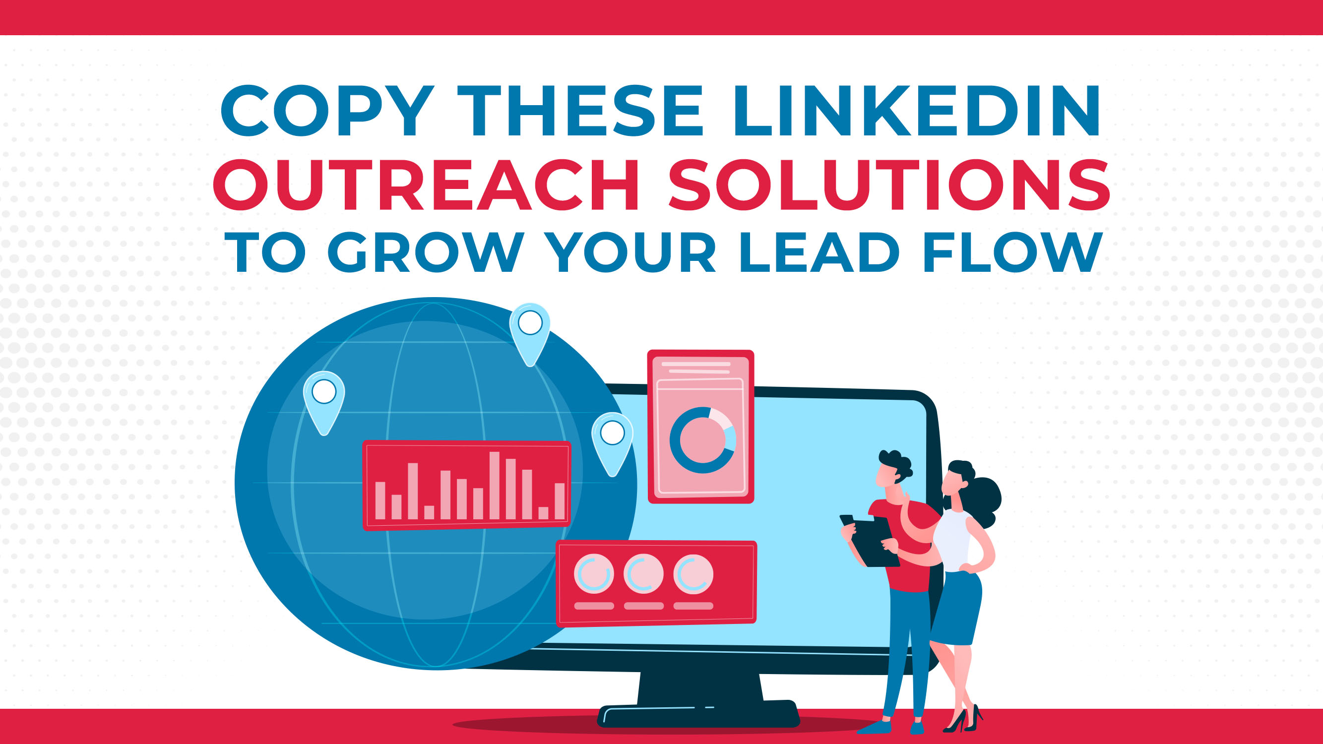 Copy These LinkedIn Outreach Solutions To Grow Your Lead Flow