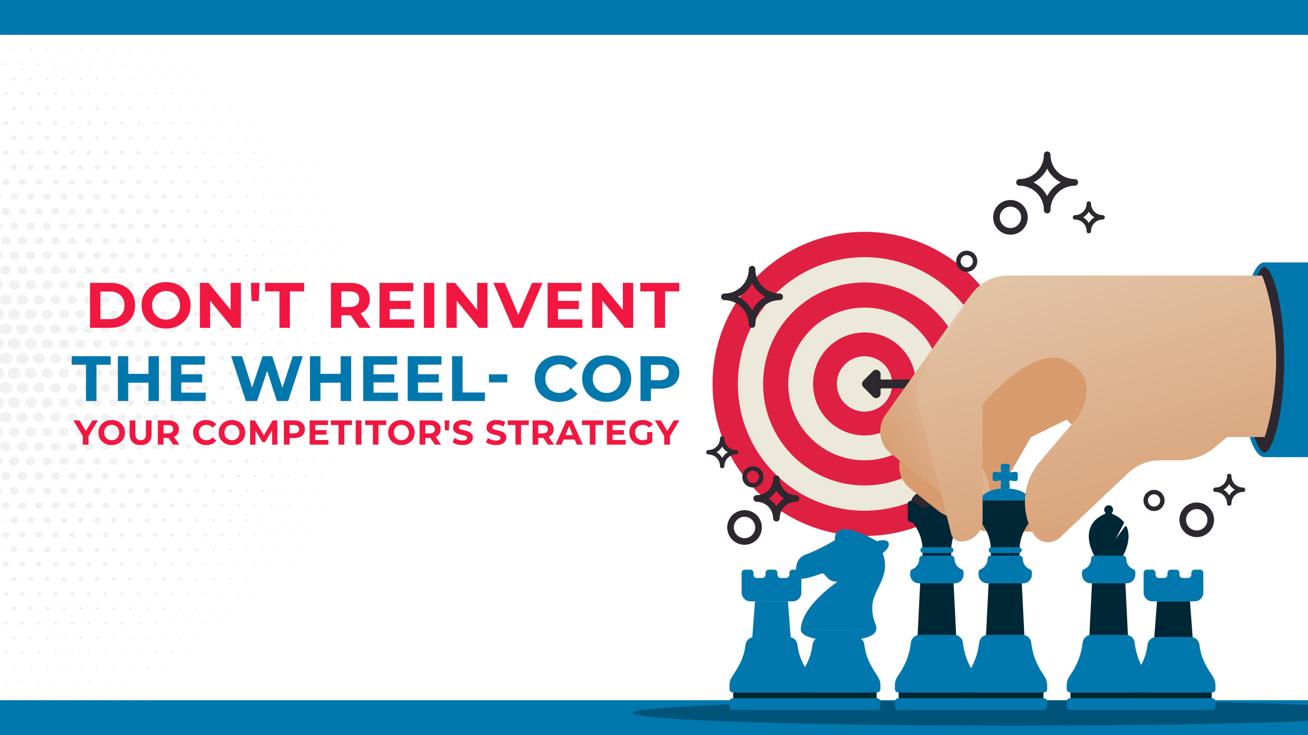 Don't Reinvent the Wheel—Cop Your Competitor's Strategy