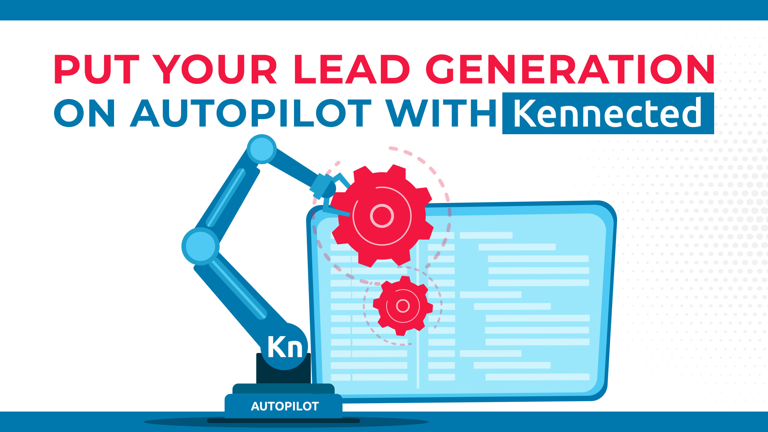 Put Your Lead Generation On Autopilot With Kennected