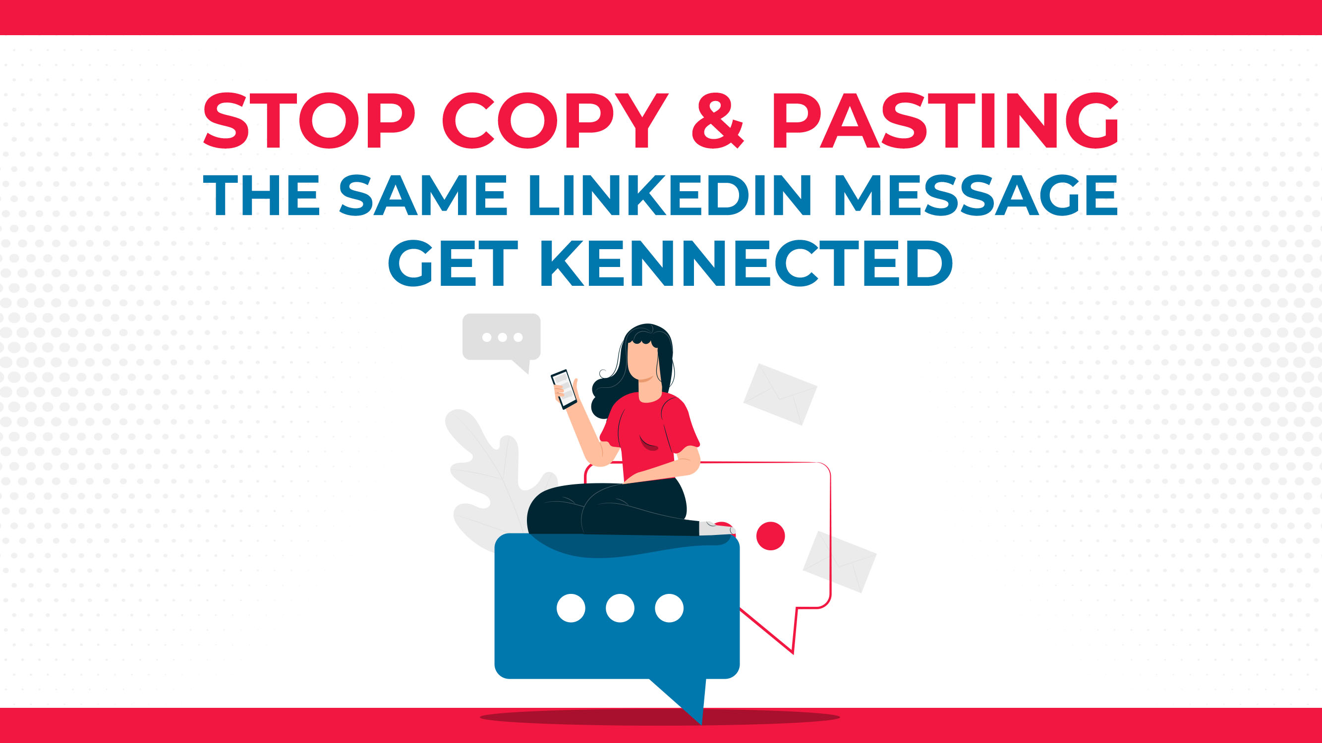 Stop Copy & Pasting The Same LinkedIn Message | Get Kennected