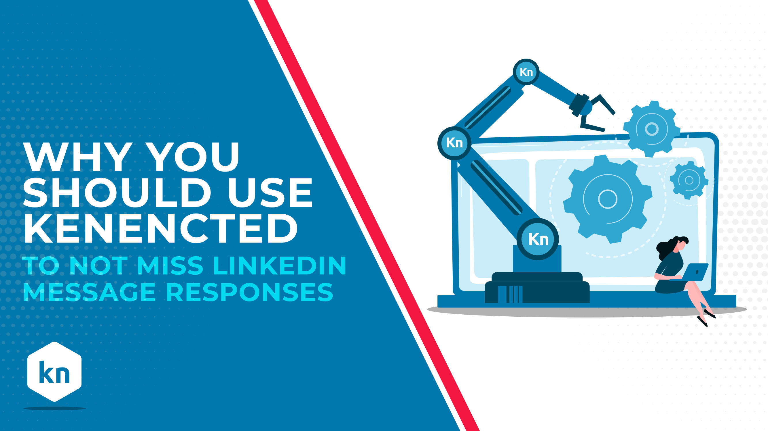 Why You Should Use Kennected To Not Miss LinkedIn Message Responses