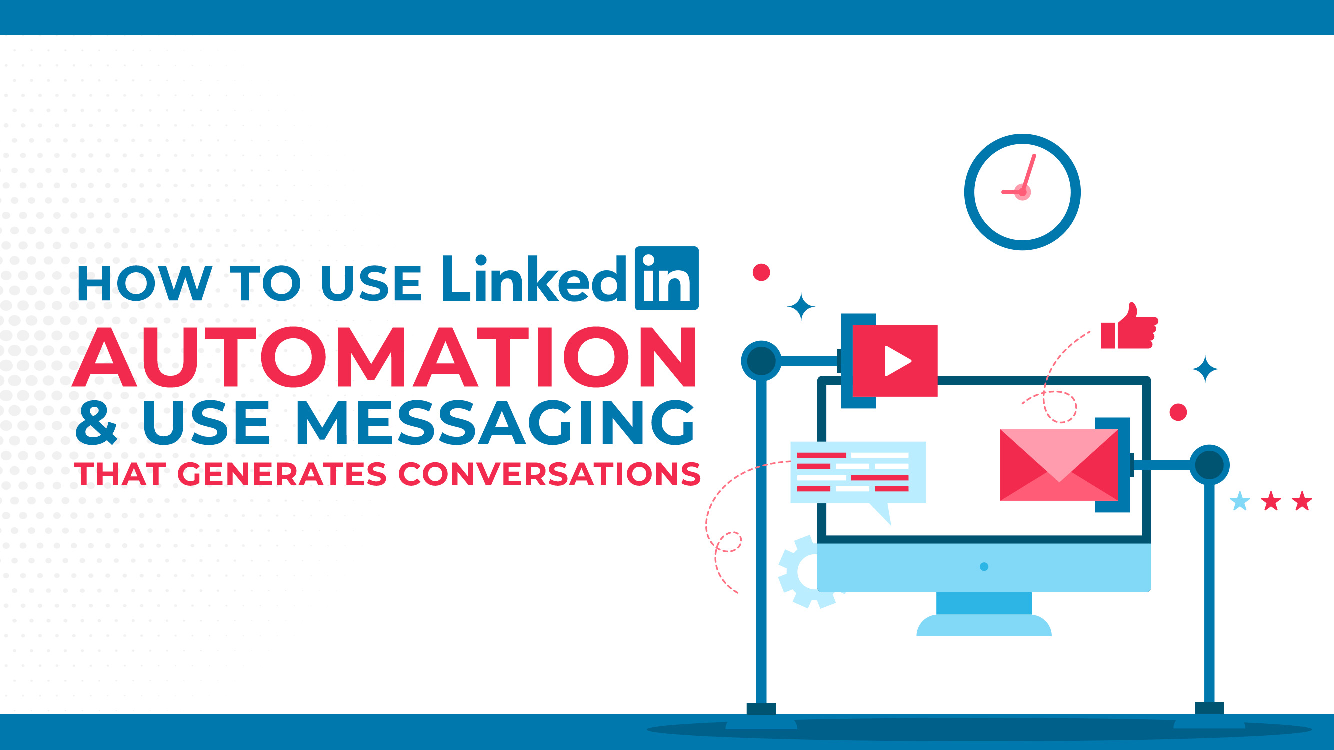 How To Use LinkedIn Automation & Use Messaging That Generates Conversations