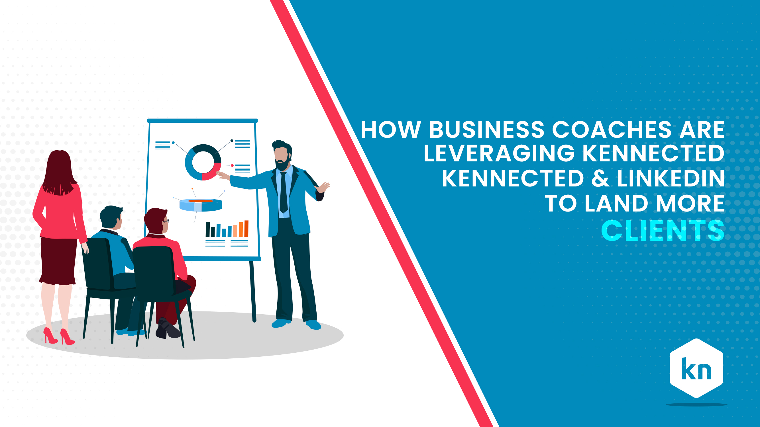 How Business Coaches Are Leveraging Kennected & LinkedIn To Land More Clients