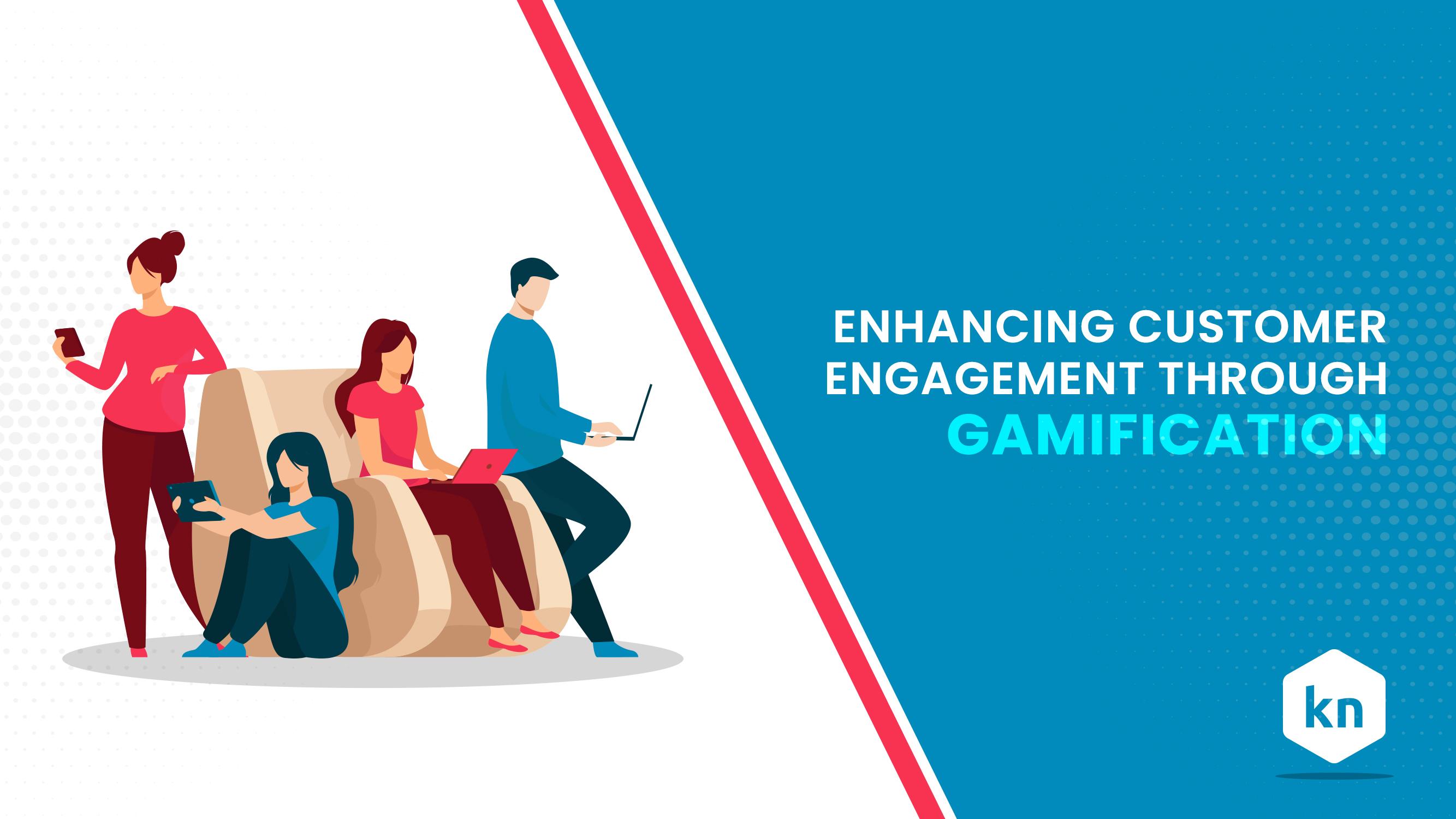 Enhancing Customer Engagement through Gamification
