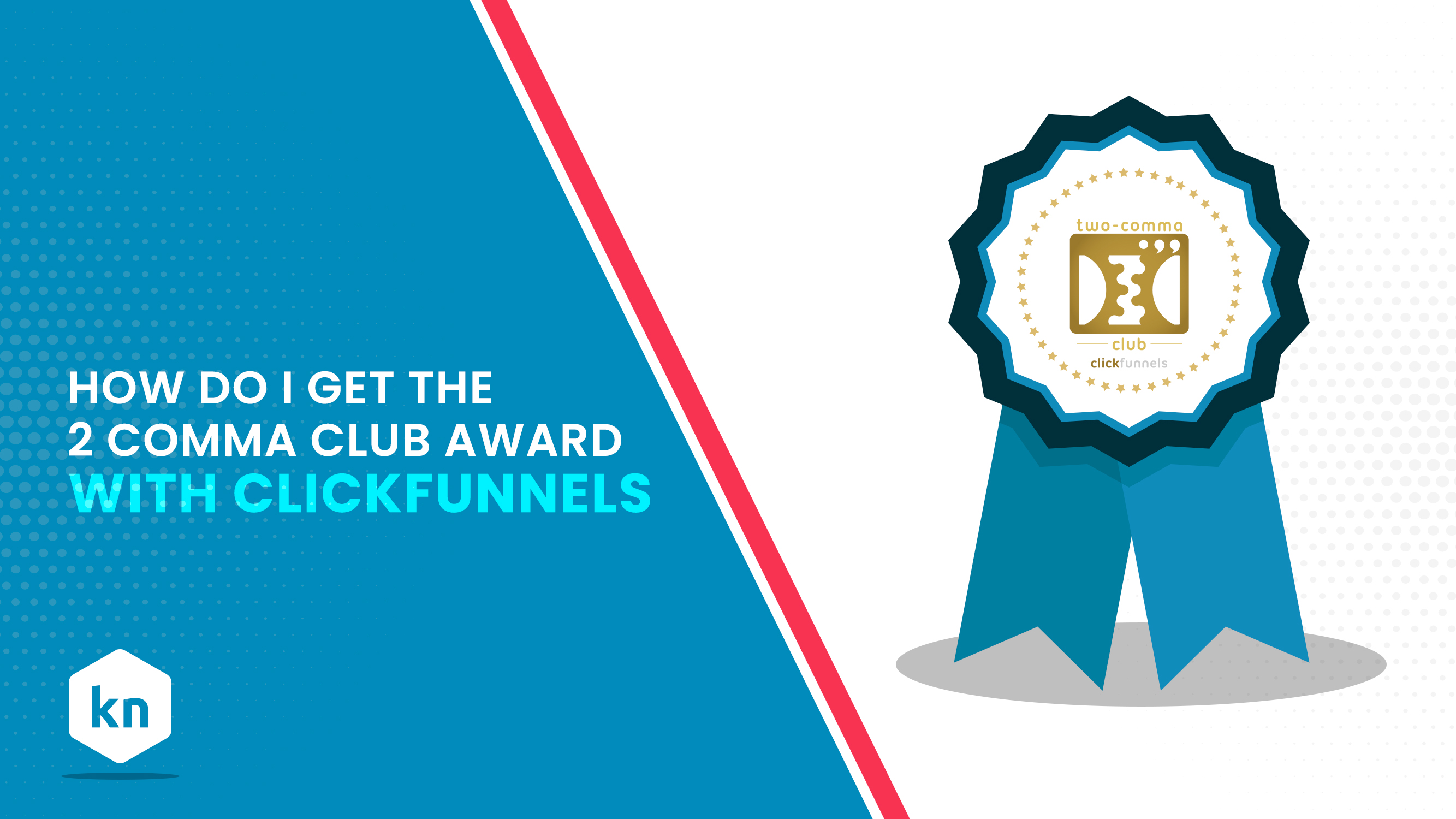 How Do I Get The Two Comma Club Award With ClickFunnels?