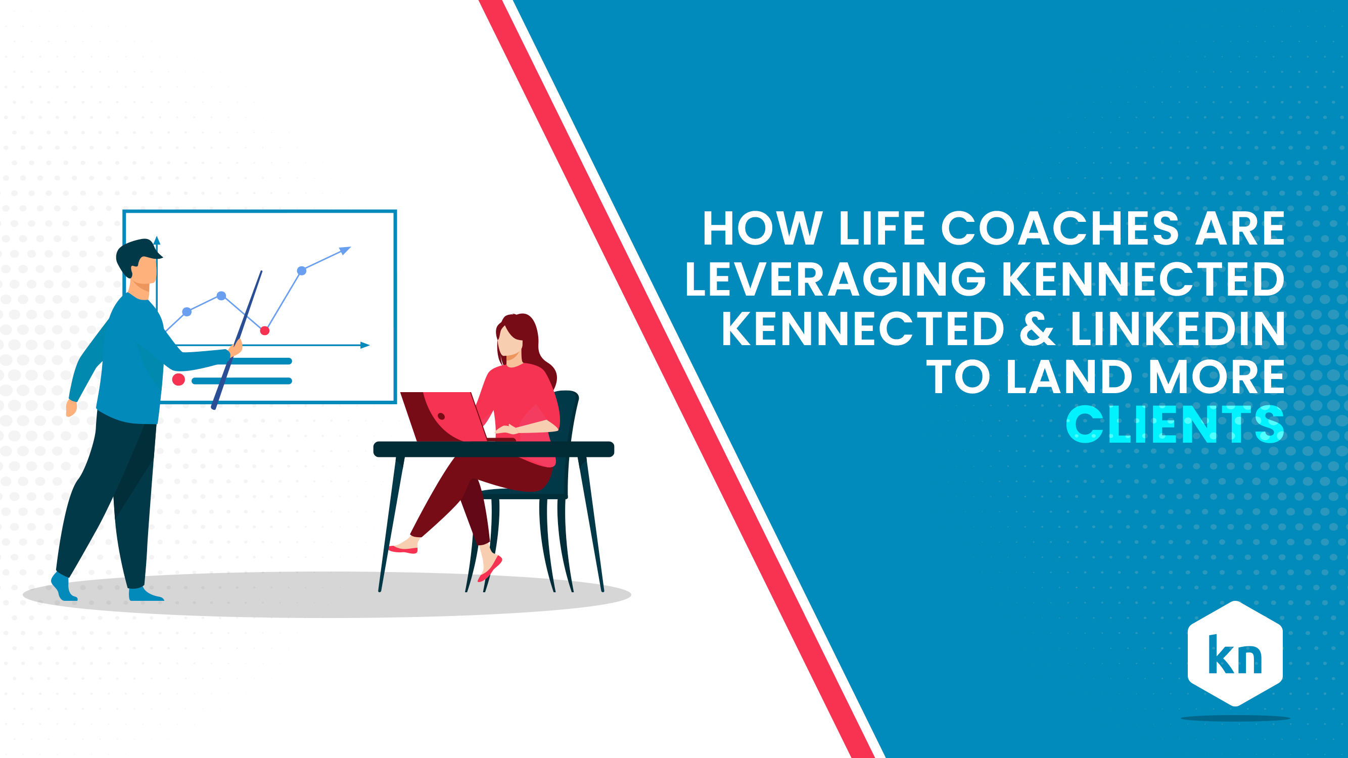 How Life Coaches Are Leveraging Kennected & LinkedIn To Land More Clients