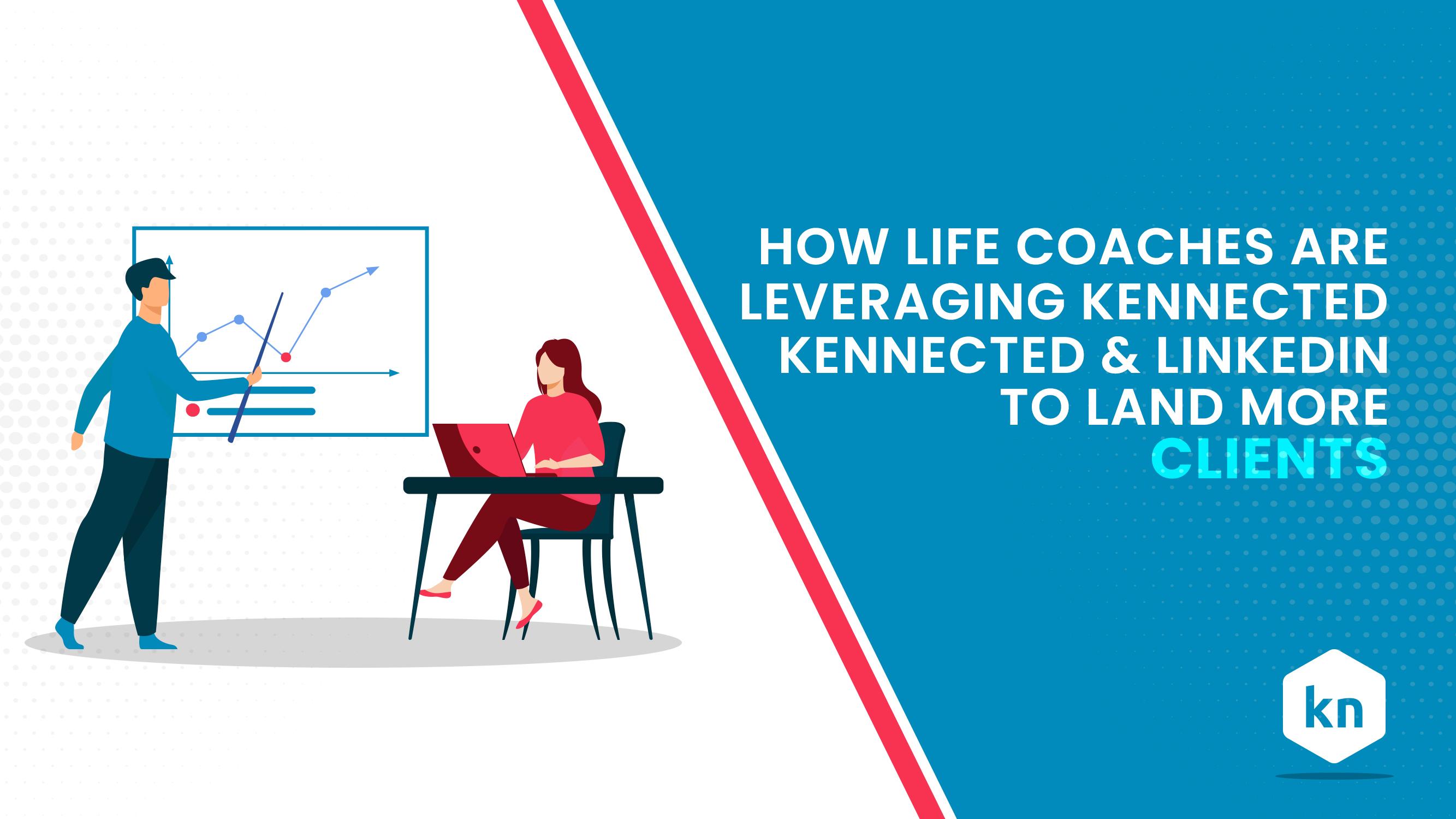 生活教练如何利用Kennected和LinkedIn来争取更多客户?