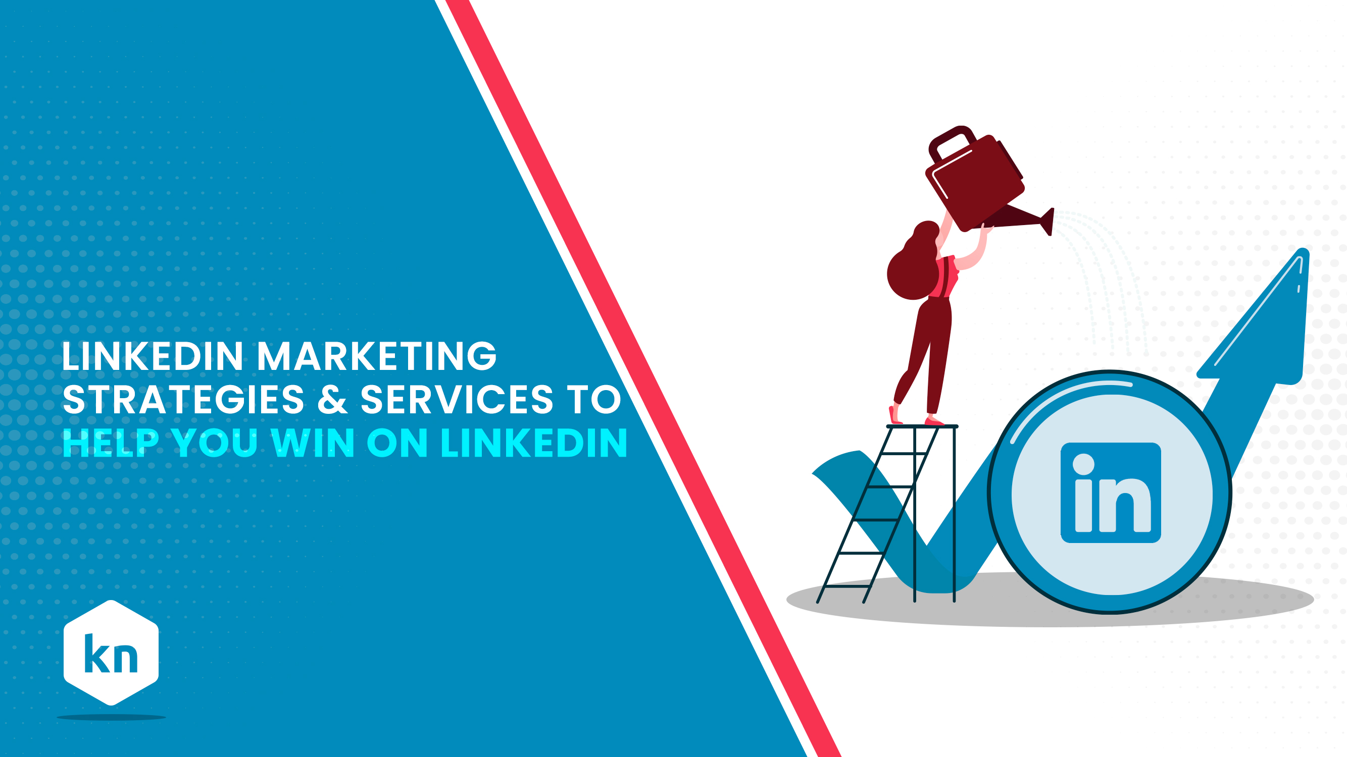 LinkedIn Marketing: Strategies & Services To Help You Win On LinkedIn